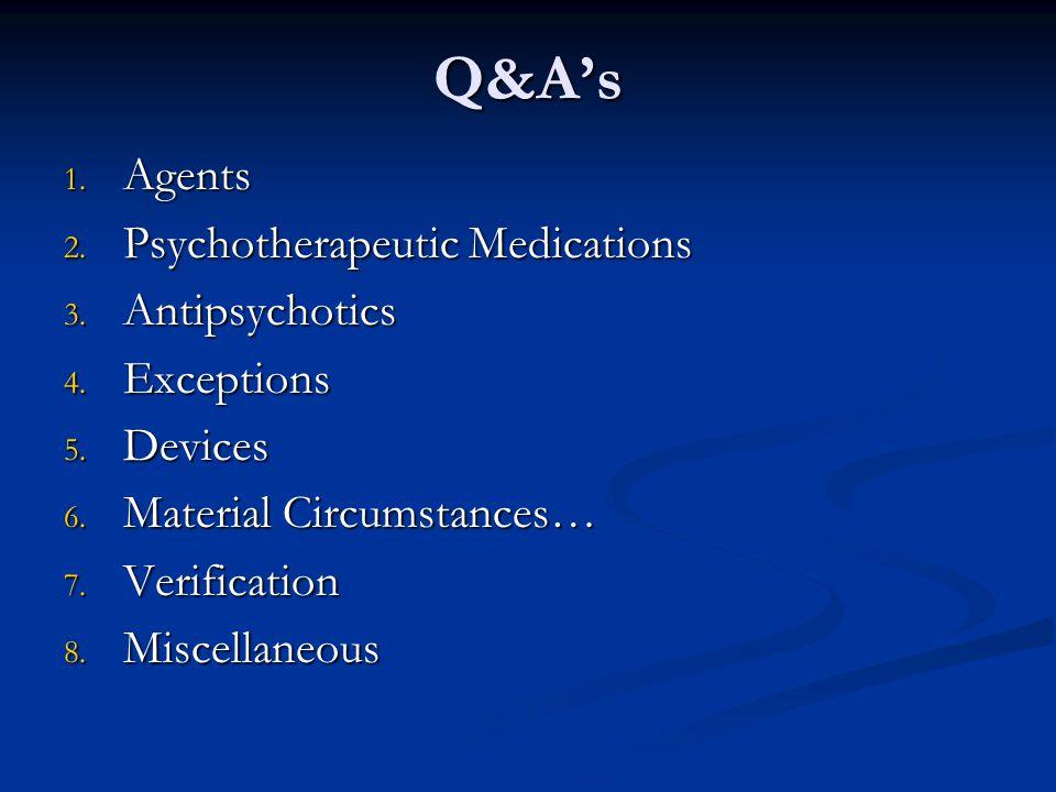 Q&As 1.Agents 2. Psychotherapeutic Medications 3.