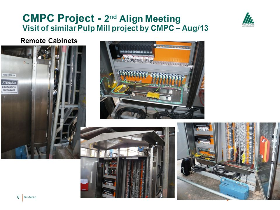 © Metso Control room 7 CMPC Project - 2 nd Align Meeting Visit of similar Pulp Mill project by CMPC – Aug/13