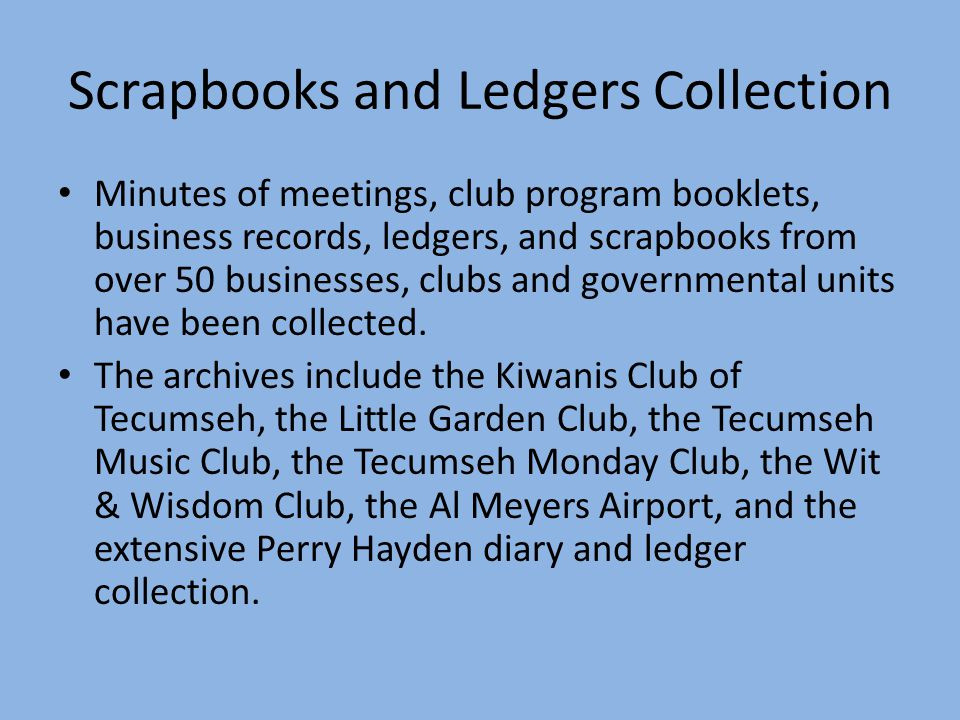 Scrapbooks and Ledgers Collection Minutes of meetings, club program booklets, business records, ledgers, and scrapbooks from over 50 businesses, clubs and governmental units have been collected.