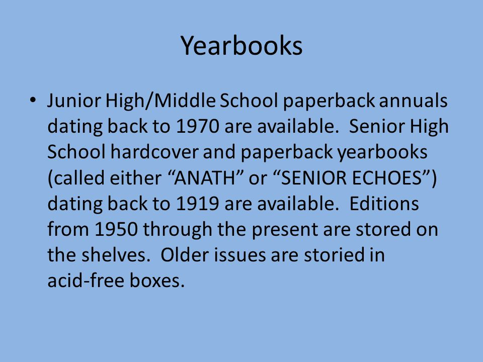 Yearbooks Junior High/Middle School paperback annuals dating back to 1970 are available.