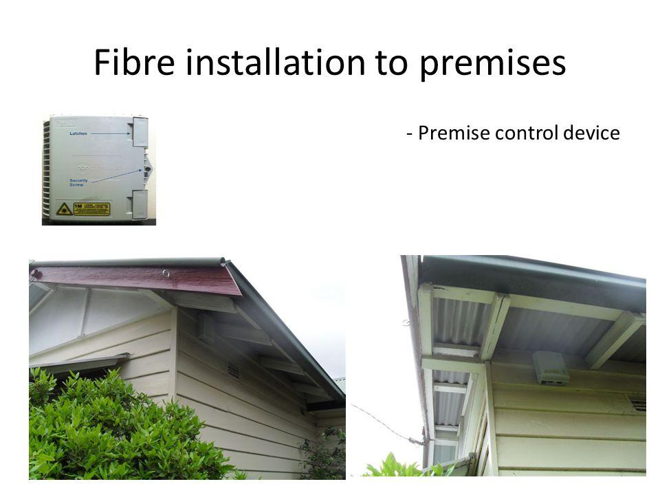 Fibre installation to premises - Premise control device