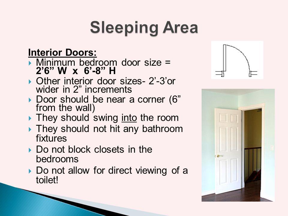 Interior Doors: Minimum bedroom door size = 26 W x 6-8 H Other interior door sizes- 2-3or wider in 2 increments Door should be near a corner (6 from t