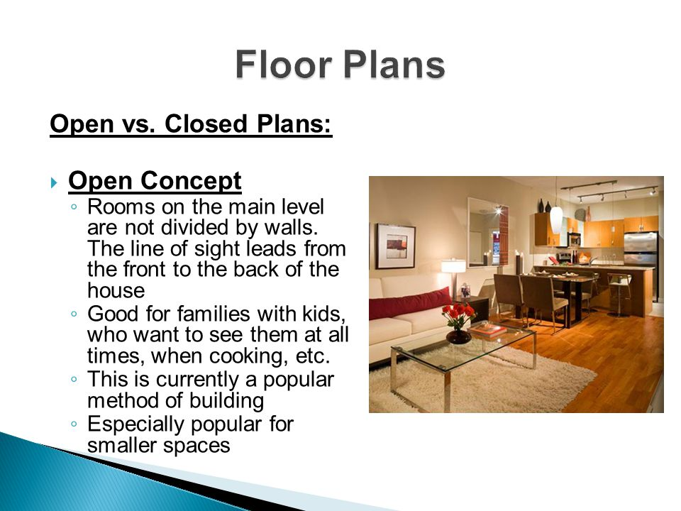Open vs. Closed Plans: Open Concept Rooms on the main level are not divided by walls. The line of sight leads from the front to the back of the house