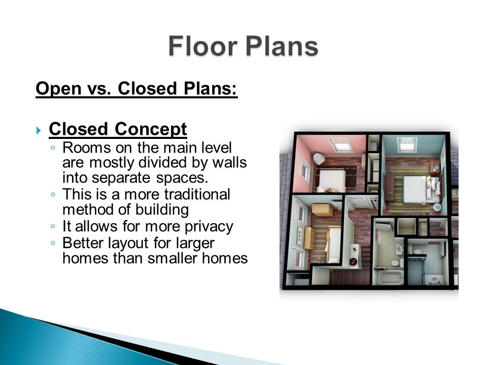 Open vs. Closed Plans: Closed Concept Rooms on the main level are mostly divided by walls into separate spaces. This is a more traditional method of b