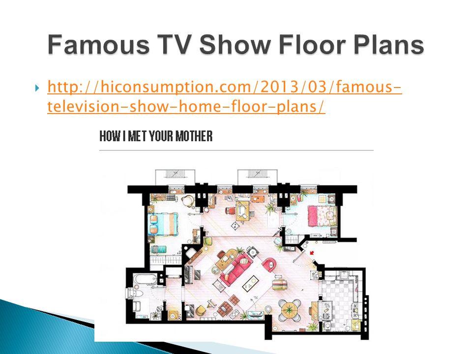 http://hiconsumption.com/2013/03/famous- television-show-home-floor-plans/ http://hiconsumption.com/2013/03/famous- television-show-home-floor-plans/