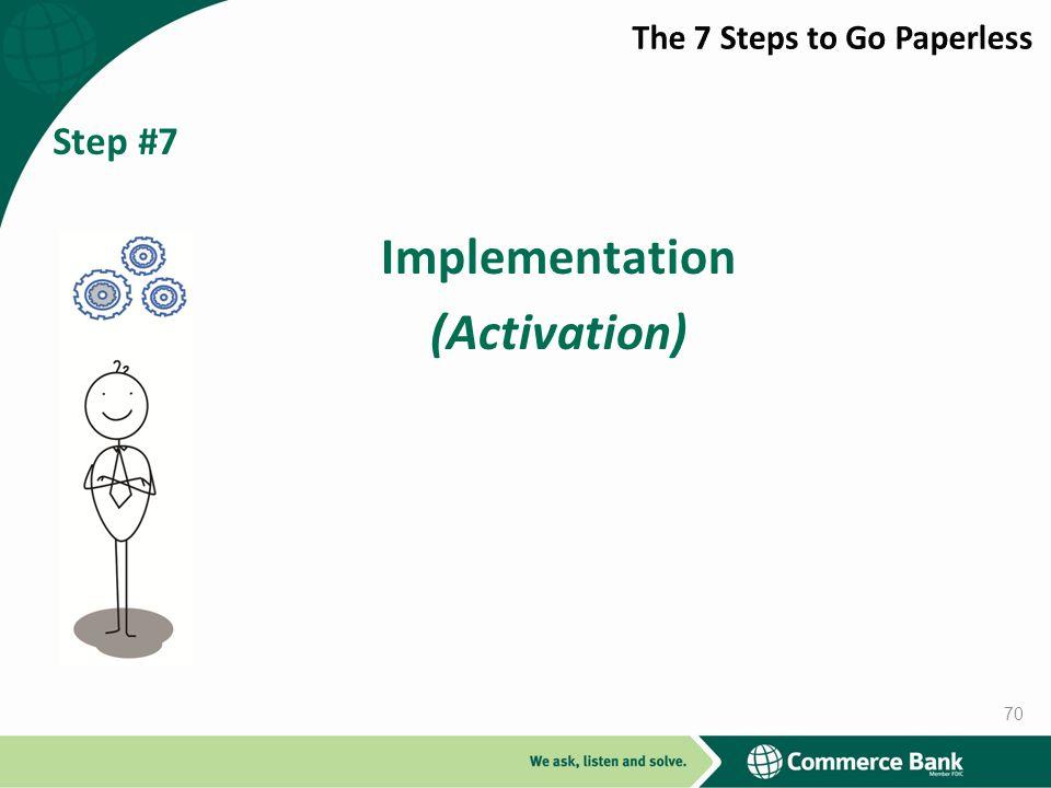 Step #7 Implementation (Activation) 70