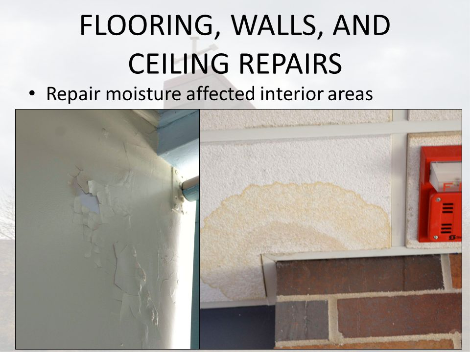 FLOORING, WALLS, AND CEILING REPAIRS Repair moisture affected interior areas