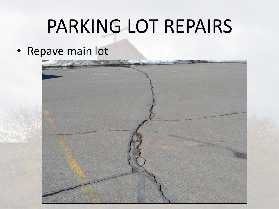 PARKING LOT REPAIRS Repave main lot