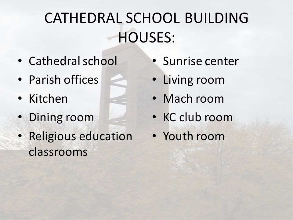 CATHEDRAL SCHOOL BUILDING HOUSES: Cathedral school Parish offices Kitchen Dining room Religious education classrooms Sunrise center Living room Mach room KC club room Youth room