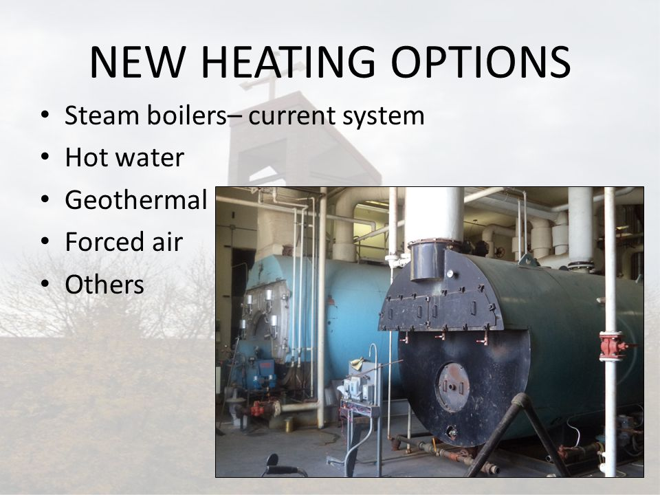 HOT WATER HEAT Current system in the school and offices Simple changeover for the church, gathering space, and gym Domestic hot water ties in Multiple units
