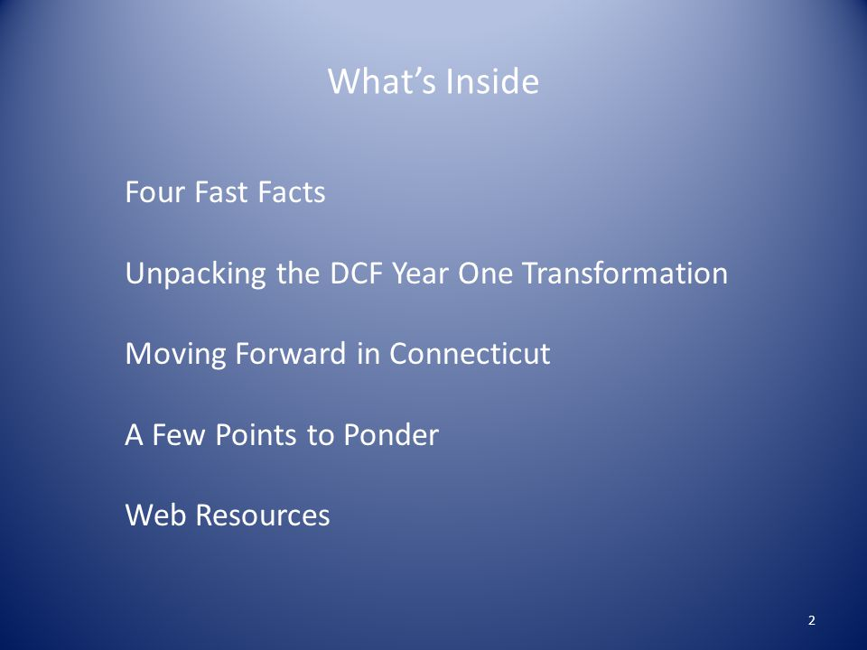 Whats Inside 2 Four Fast Facts Unpacking the DCF Year One Transformation Moving Forward in Connecticut A Few Points to Ponder Web Resources