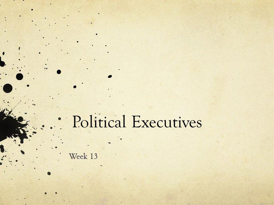 Political Executives Week 13