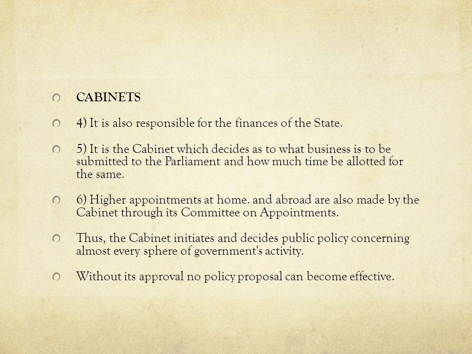 CABINETS 4) It is also responsible for the finances of the State. 5) It is the Cabinet which decides as to what business is to be submitted to the Par