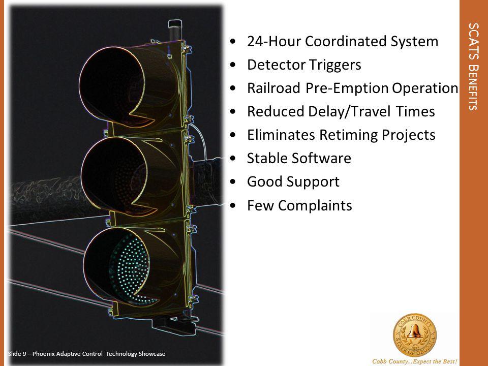 SCATS R EQUIREMENTS Signal Maintenance Program Staff Adjustment Period Equipment Cabinet Relays Video Detection Communication Slide 10 – Phoenix Adaptive Control Technology Showcase