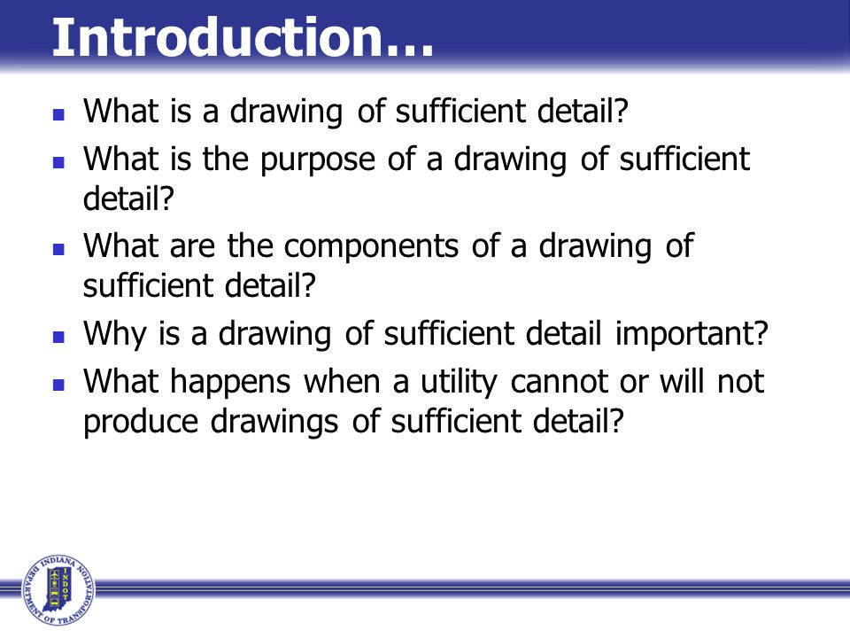 Lets Discuss… Which drawing assists you in achieving the purpose and need for a drawing of sufficient detail.