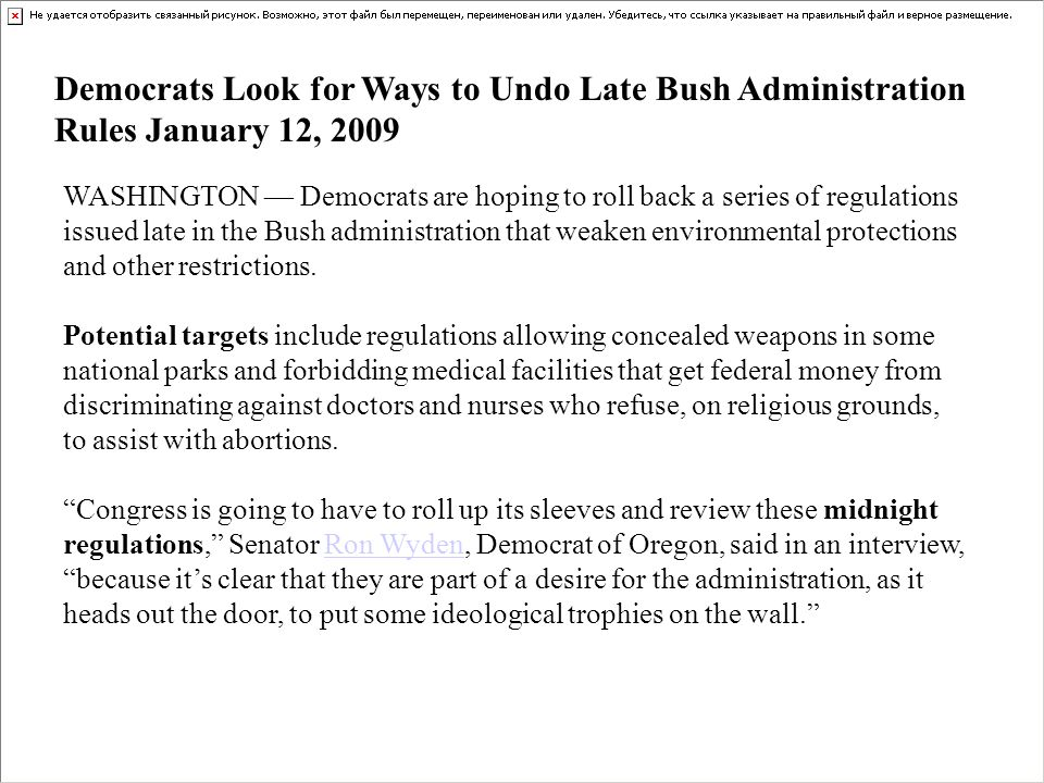 Democrats Look for Ways to Undo Late Bush Administration Rules January 12, 2009 WASHINGTON Democrats are hoping to roll back a series of regulations i