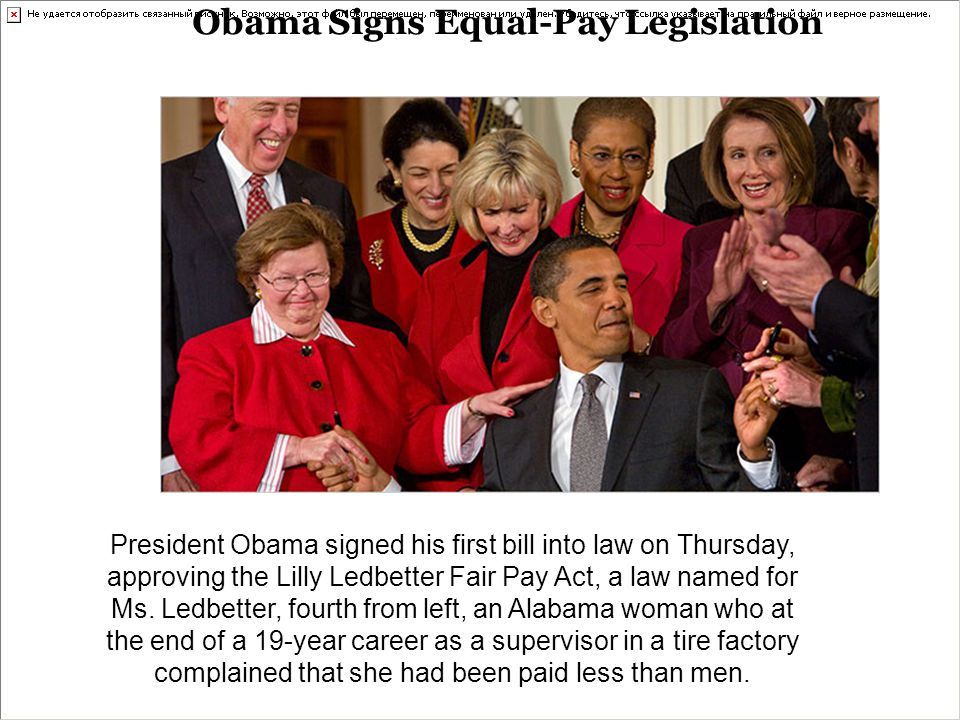 President Obama signed his first bill into law on Thursday, approving the Lilly Ledbetter Fair Pay Act, a law named for Ms. Ledbetter, fourth from lef