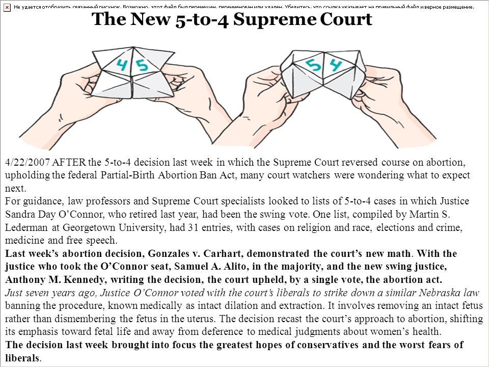 The New 5-to-4 Supreme Court 4/22/2007 AFTER the 5-to-4 decision last week in which the Supreme Court reversed course on abortion, upholding the feder