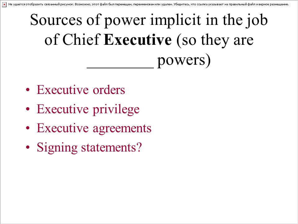 Sources of power implicit in the job of Chief Executive (so they are ________ powers) Executive orders Executive privilege Executive agreements Signin