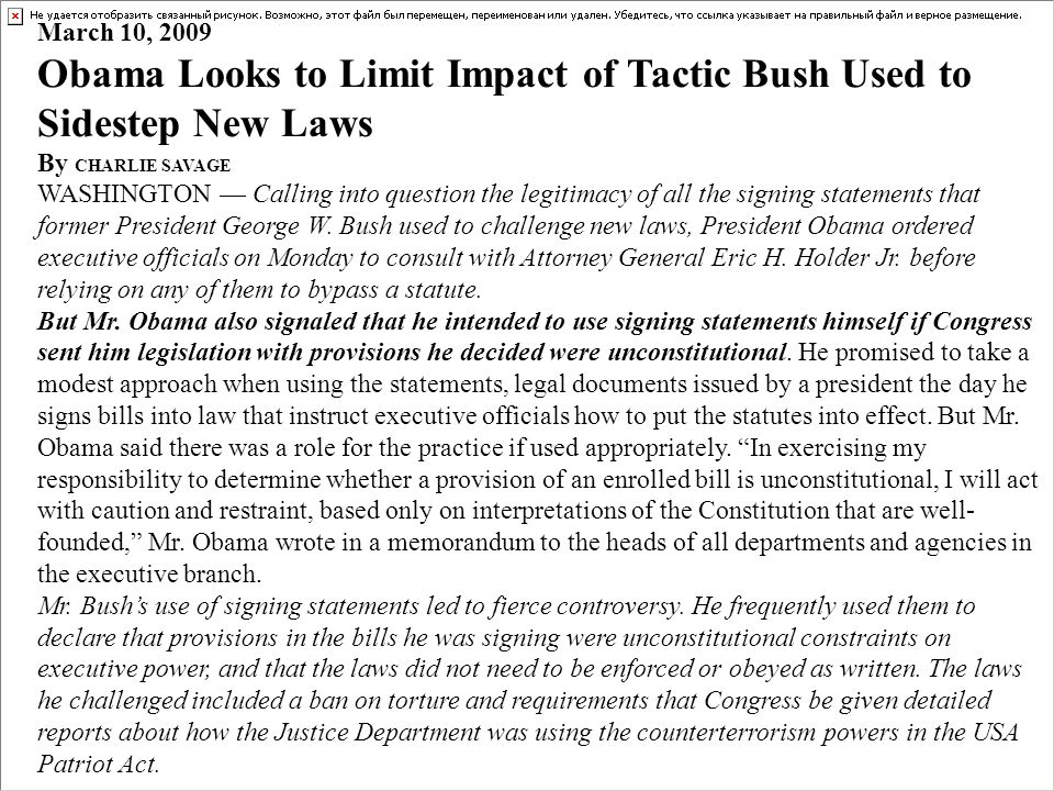 March 10, 2009 Obama Looks to Limit Impact of Tactic Bush Used to Sidestep New Laws By CHARLIE SAVAGE WASHINGTON Calling into question the legitimacy