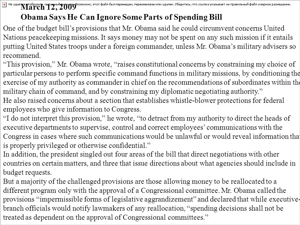 March 12, 2009 Obama Says He Can Ignore Some Parts of Spending Bill One of the budget bills provisions that Mr. Obama said he could circumvent concern