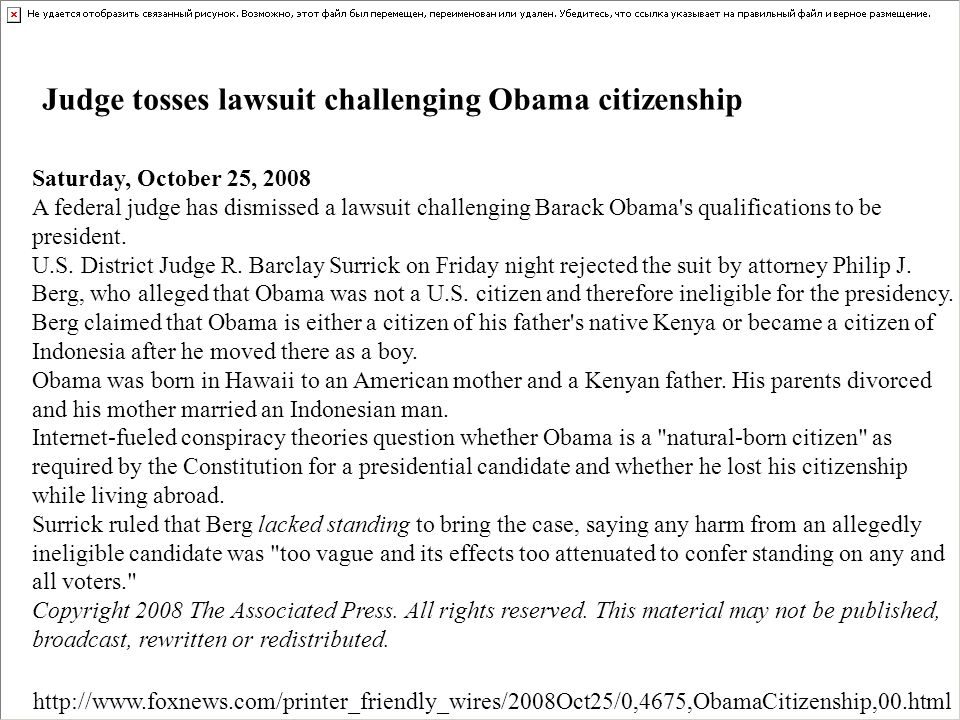 Saturday, October 25, 2008 A federal judge has dismissed a lawsuit challenging Barack Obama's qualifications to be president. U.S. District Judge R. B
