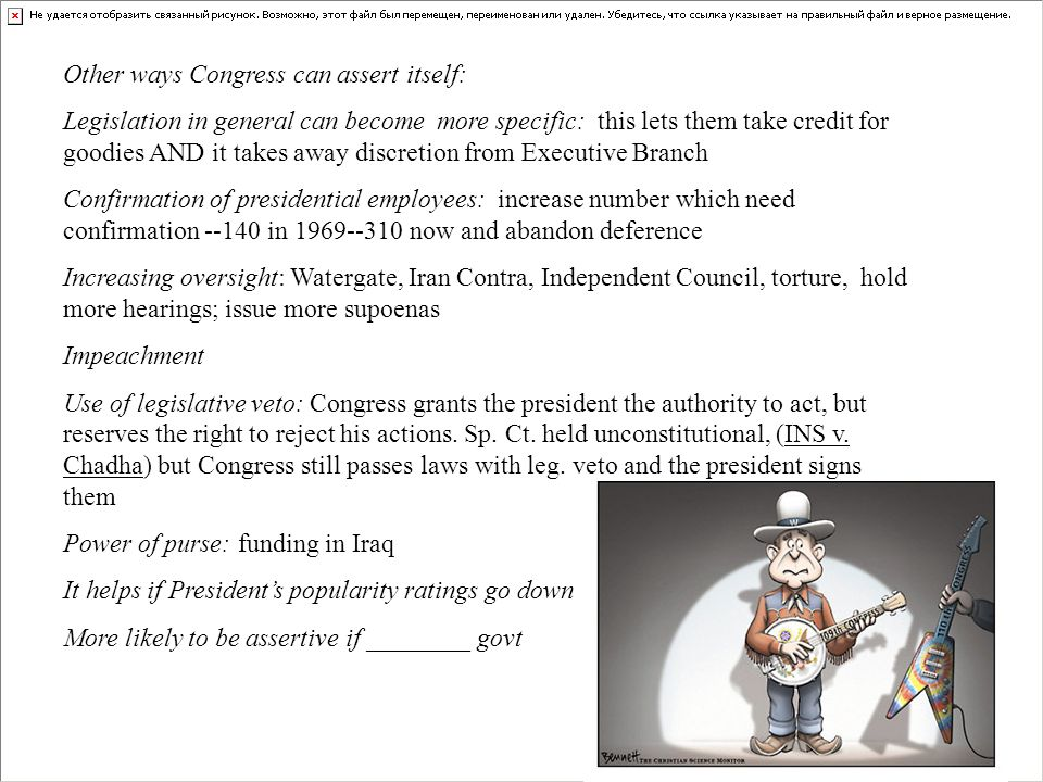 Other ways Congress can assert itself: Legislation in general can become more specific: this lets them take credit for goodies AND it takes away discr