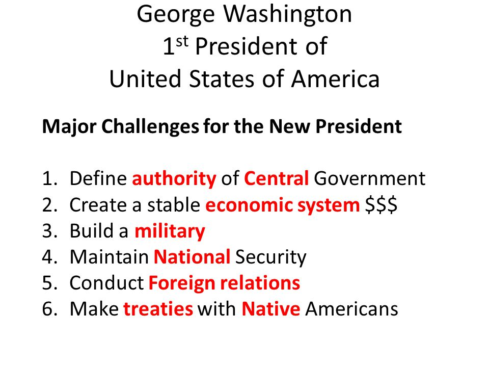 Washington Needs help to meet challenge President Washington is going to start with adding a cabinet to the executive branch because he can not accomplish those challenges by himself.