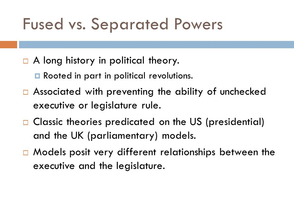 Separated Powers: Presidentialism In presidential systems, executive and legislative power are separated.