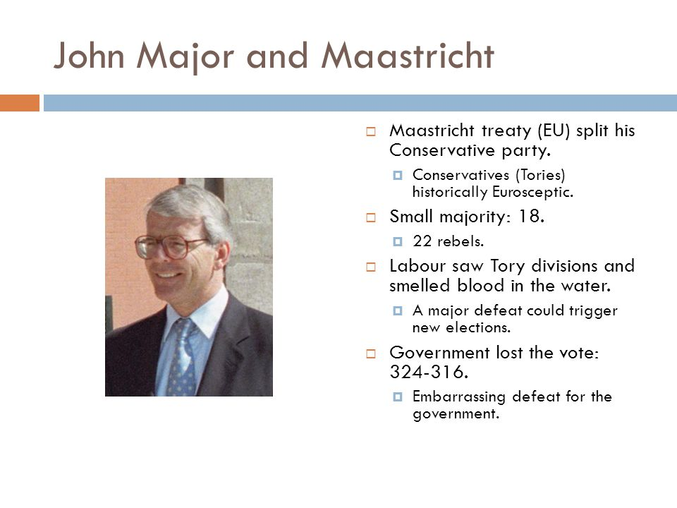 John Major and Maastricht Major strongly believed that Maastricht needed to be passed.