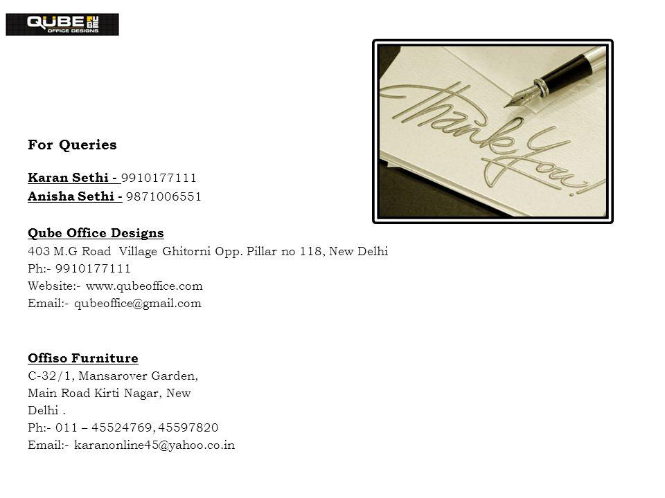 For Queries Karan Sethi - 9910177111 Anisha Sethi - 9871006551 Qube Office Designs 403 M.G Road Village Ghitorni Opp. Pillar no 118, New Delhi Ph:- 99