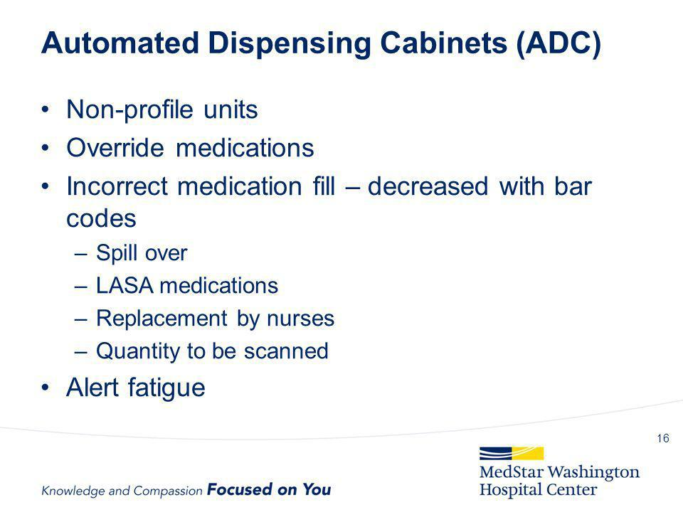 Automated Dispensing Cabinets (ADC) Non-profile units Override medications Incorrect medication fill – decreased with bar codes –Spill over –LASA medi
