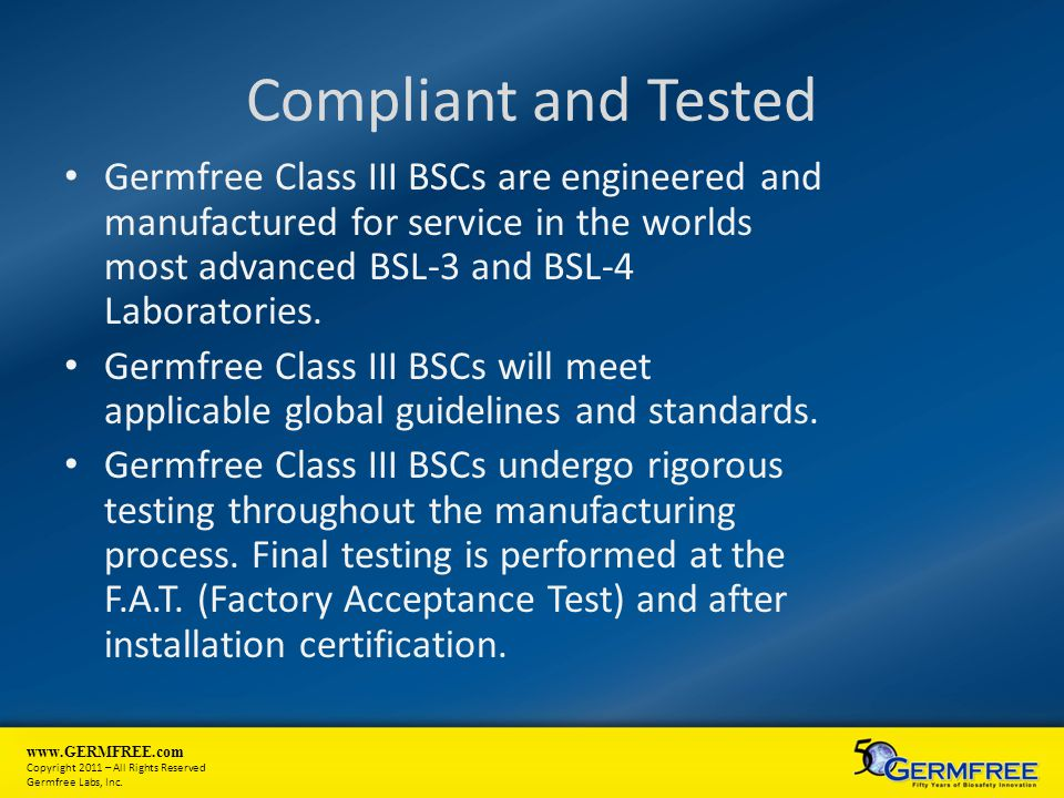 www.GERMFREE.com Copyright 2011 – All Rights Reserved Germfree Labs, Inc. Compliant and Tested Germfree Class III BSCs are engineered and manufactured