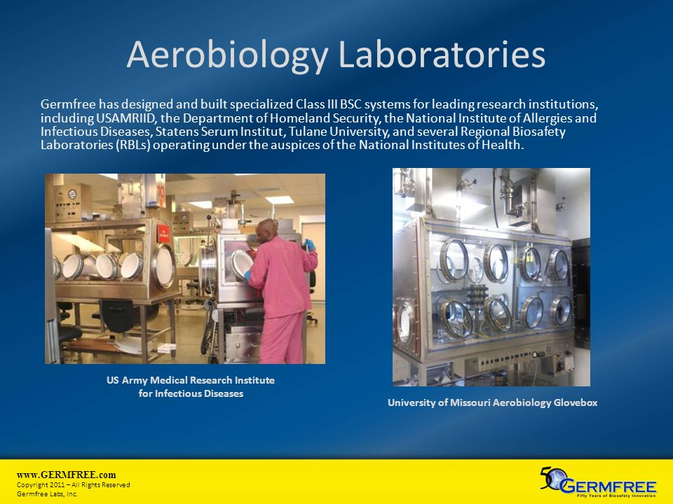 www.GERMFREE.com Copyright 2011 – All Rights Reserved Germfree Labs, Inc. Aerobiology Laboratories Germfree has designed and built specialized Class I