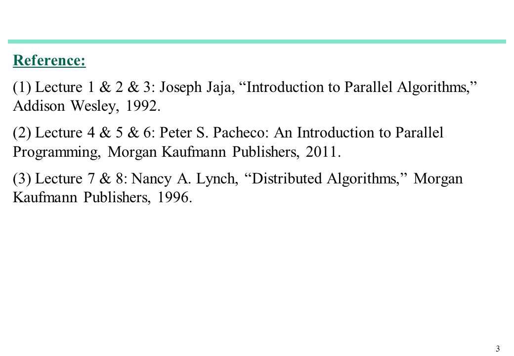 Reference: (1) Lecture 1 & 2 & 3: Joseph Jaja, Introduction to Parallel Algorithms, Addison Wesley, 1992.