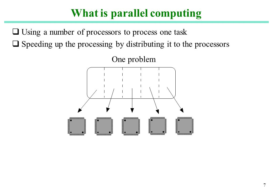 7 What is parallel computing Using a number of processors to process one task Speeding up the processing by distributing it to the processors One problem