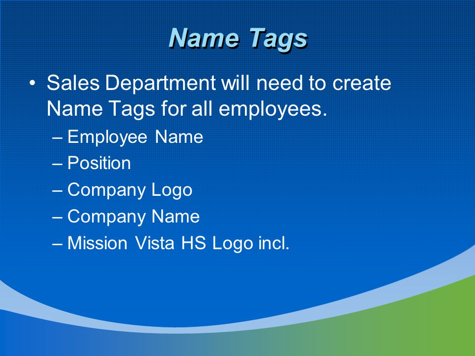 Name Tags Sales Department will need to create Name Tags for all employees.