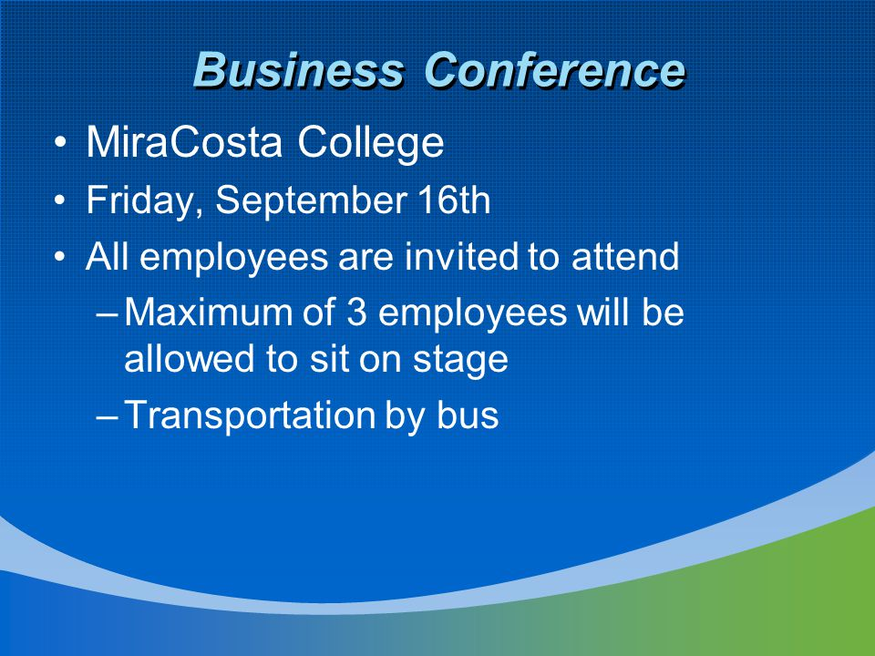 Business Conference MiraCosta College Friday, September 16th All employees are invited to attend –Maximum of 3 employees will be allowed to sit on sta