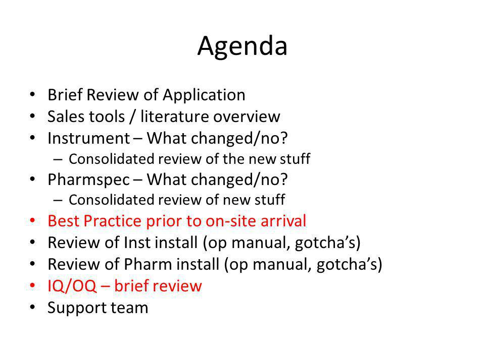 Agenda Brief Review of Application Sales tools / literature overview Instrument – What changed/no? – Consolidated review of the new stuff Pharmspec –