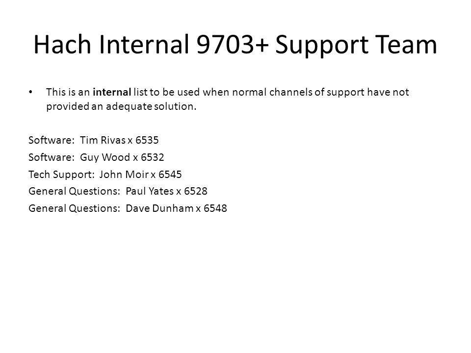 Hach Internal 9703+ Support Team This is an internal list to be used when normal channels of support have not provided an adequate solution. Software: