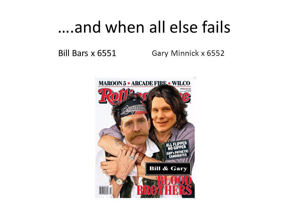 ….and when all else fails Gary Minnick x 6552 Bill Bars x 6551