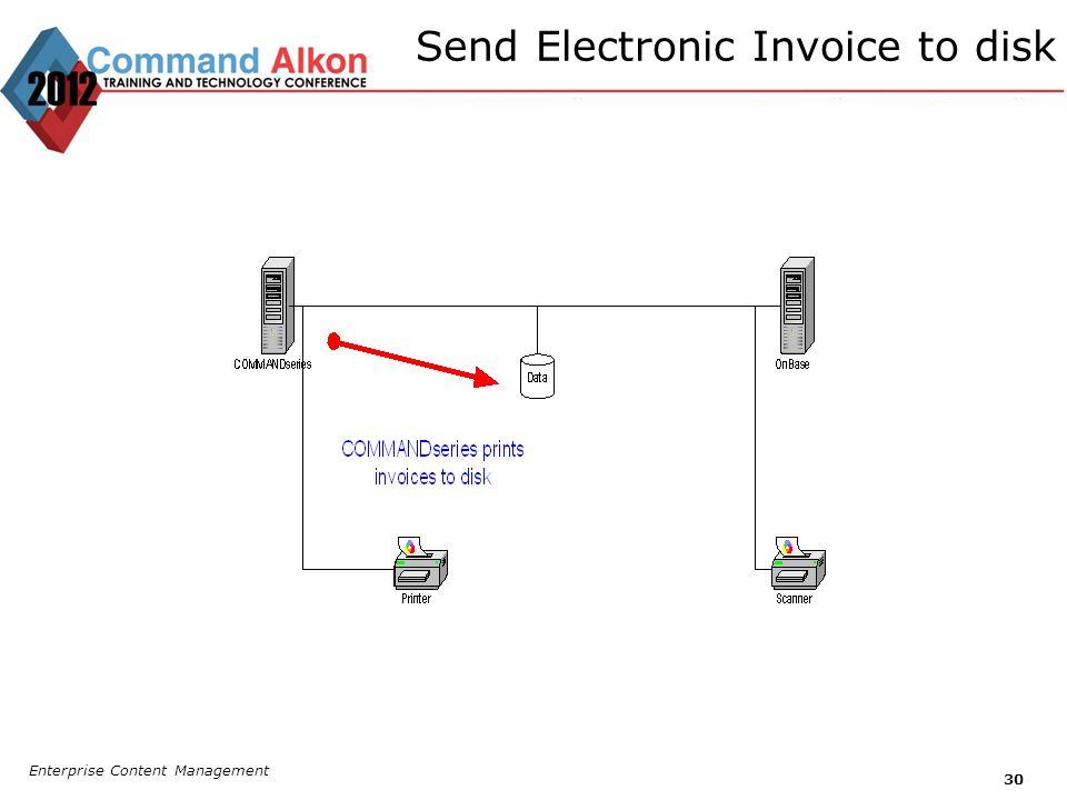 Send Electronic Invoice to disk Enterprise Content Management 30
