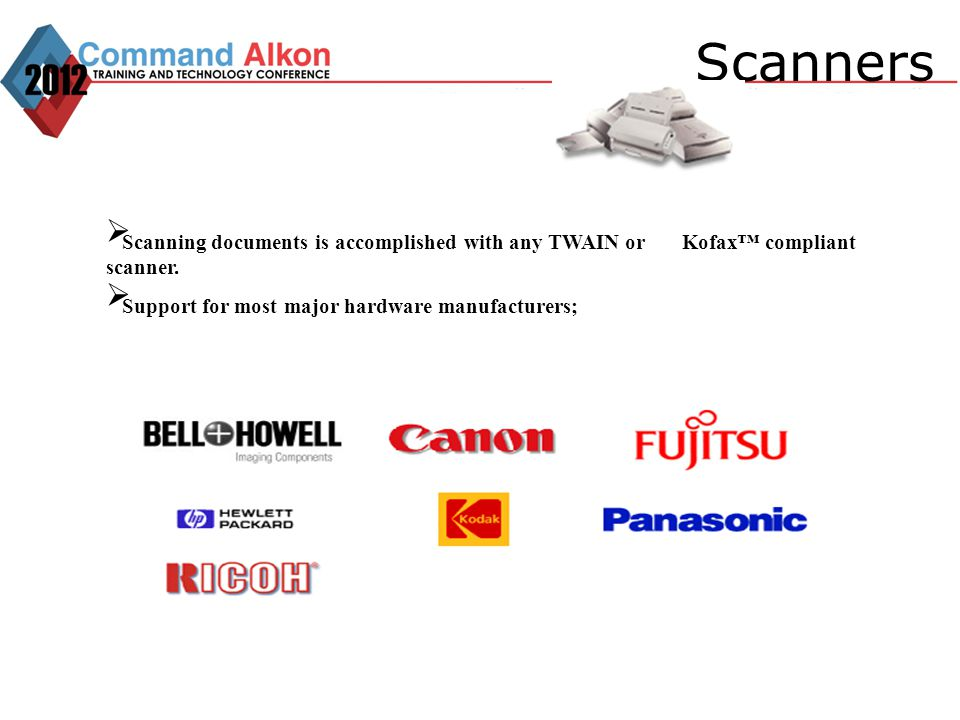 Scanners Scanning documents is accomplished with any TWAIN or Kofax compliant scanner. Support for most major hardware manufacturers;