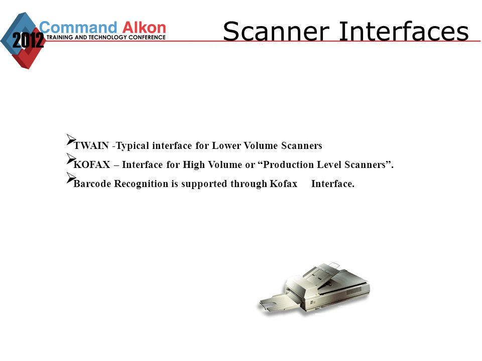 Scanner Interfaces TWAIN -Typical interface for Lower Volume Scanners KOFAX – Interface for High Volume or Production Level Scanners. Barcode Recognit