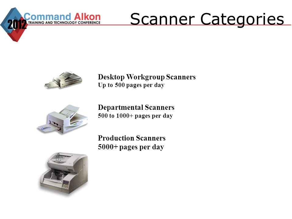 Scanner Categories Desktop Workgroup Scanners Up to 500 pages per day Departmental Scanners 500 to 1000+ pages per day Production Scanners 5000+ pages