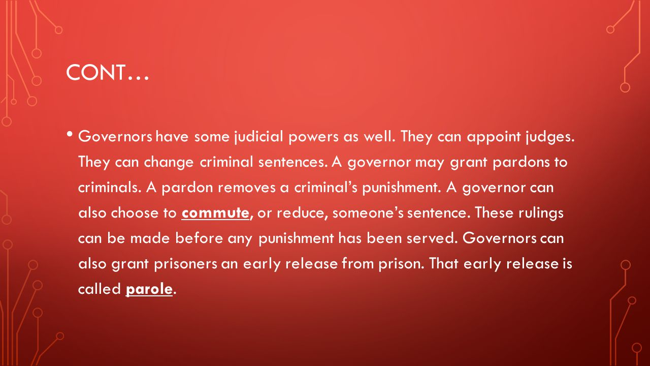 CONT… Governors have some judicial powers as well.