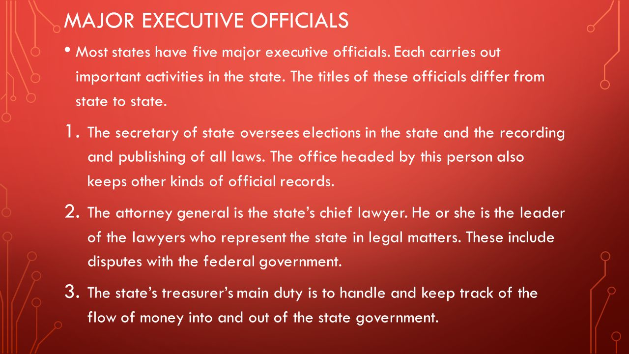 MAJOR EXECUTIVE OFFICIALS Most states have five major executive officials. Each carries out important activities in the state. The titles of these off