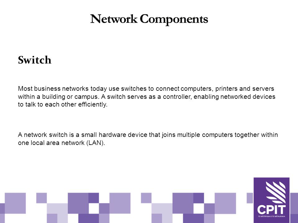 Switch Most business networks today use switches to connect computers, printers and servers within a building or campus.