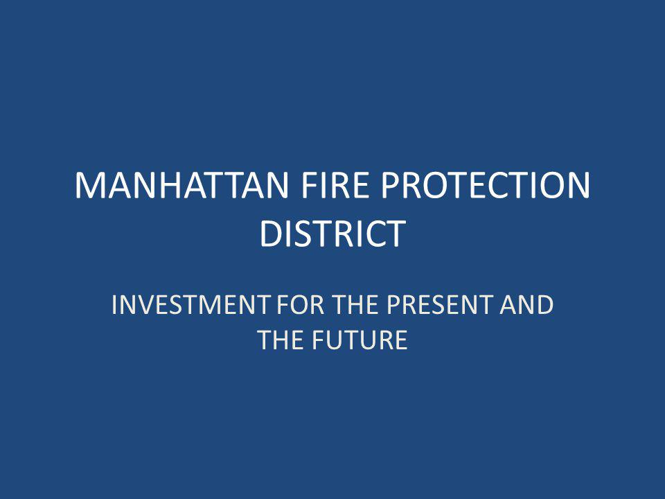 MANHATTAN FIRE PROTECTION DISTRICT INVESTMENT FOR THE PRESENT AND THE FUTURE