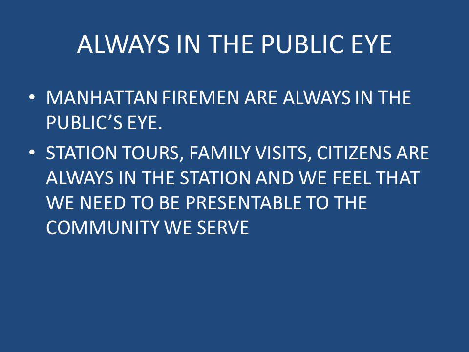 ALWAYS IN THE PUBLIC EYE MANHATTAN FIREMEN ARE ALWAYS IN THE PUBLICS EYE. STATION TOURS, FAMILY VISITS, CITIZENS ARE ALWAYS IN THE STATION AND WE FEEL